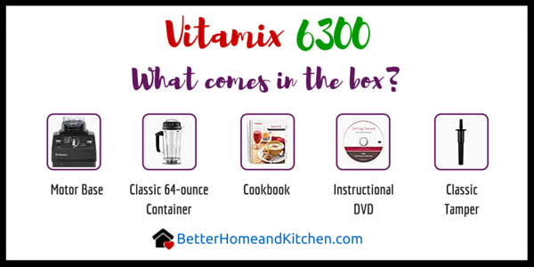 What comes in the Vitamix 6300 box